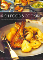 Irish Food & Cooking : Traditional Irish Cuisine with Over 150 Delicious Step-by-step Recipes from the Emerald Isle - Biddy White Lennon