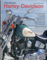 The Ultimate Harley-Davidson : A Comprehensive Encyclopedia of America's Dream Machine: Developments, Specifications and Design History with 570 Photographs - Mac McDiarmid