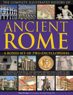 The Complete Illustrated History of Ancient Rome : a Boxed Set of Two Encyclopedias : a Chronicle of Political and Military History and a Guide to Art, Architecture and Everyday Life, in More Than 920 Photographs - Nigel Rodgers