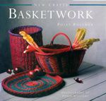 New Crafts: Basketwork : 25 Practical Basket-making Projects for Every Level of Experience - Polly Pollock