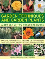 Garden Techniques and Garden Plants : Essential Gardening Skills and Tasks, and a Guide to 3000 Plants, with More Than 1900 Photographs and Illustrations - Jonathan Edwards