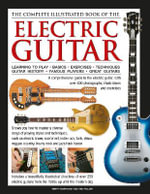 Complete Illustrated Book of the Electric Guitar : Learning to Play, Basics, Exercises, Techniques, Guitar History, Famous Players, Great Guitars - Terry Burrows