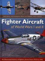 Fighter Aircraft of World Wars I and II : an Illustrated History of Fighter Planes from 1914 to 1945 - Francis Crosby