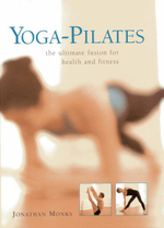 Yoga-Pilates : The Ultimate Fusion for Health and Fitness - Jonathan Monks