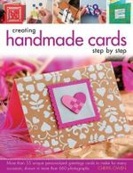 Creating Handmade Cards Step by Step : More Than 55 Unique Personalized Greetings Cards to Make for Every Occasion, Shown in 660 Photographs - Cheryl Owen