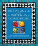 Food and Cooking of the Mediterranean: Italy - Greece - Spain - France : A Box Set of 4 Books with 265 Authentic Recipes Shown in More Than 1160 Evocative Photographs - Pepita Aris