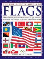 The World Encyclopedia of Flags : The Definitive Guide to International Flags, Banners, Standards and Ensigns - Alfred Znamierowski