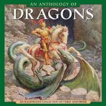 An Anthology of Dragons : An Illustrated Collection of Verse and Prose