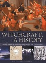 Witchcraft : a History : the Study of Magic and Necromancy Through the Ages, with 340 Illustrations - Susan Greenwood