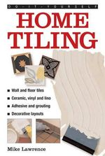 Do-it-yourself Home Tiling : a Practical Illustrated Guide to Tiling Surfaces in the House, Using Ceramic, Vinyl, Cork and Lino Tiles - Mike Lawrence