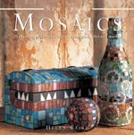 New Crafts: Mosaics : 25 Exciting Projects to Create, Using Glass, Tiles and Marble - Helen Baird