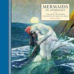 Mermaids : an Anthology : a Beautiful Illustrated Collection of Verse and Prose - Steve Dobell