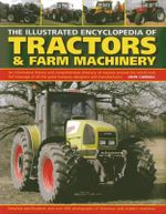 The Illustrated Encyclopedia of Tractors & Farm Machinery : An Informative History and Comprehensive Directory of Tractors Around the World with Full Coverage of All the Great Marques, Designers and Manufacturers - John Carroll