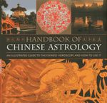 Handbook of Chinese Astrology : An Illustrated Guide to the Chinese Horoscope and How to Use it - Richard Craze
