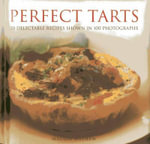 Perfect Tarts : 20 Delectable Recipes Shown in 100 Photographs - Maggie Mayhew