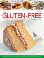 The Gluten-free Cookbook : Over 50 Delicious and Nutritious Recipes, Specially Developed for Coeliacs - Anne Sheasby
