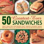50 Greatest-ever Sandwiches : Great Ideas for Lunchboxes, Tasty Snacks, Gourmet Wraps and Party Pieces - Carole Handslip