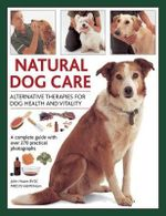 Natural Dog Care : Alternative Therapies for Dog Health and Vitality - John Hoare