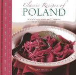 Classic Recipes of Poland : The Best Traditional Food and Cooking in 25 Authentic Regional Dishes - Ewa Michalik
