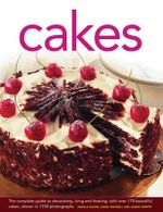 Cakes : The Complete Guide to Decorating, Icing and Frosting, with Over 170 Beautiful Cakes, Shown in 1150 Photographs - Angela Nilsen