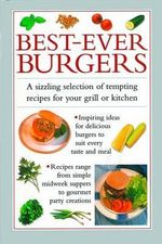 Best-ever Burgers : A Sizzling Selection of Tempting Recipes for Your Grill or Kitchen - Valerie Ferguson