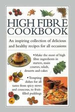 High Fibre Cookbook : An Inspiring Collection of Delicious and Healthy Recipes for All Occasions