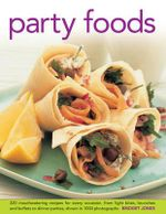 Party Foods : 320 Mouthwatering Recipes for Every Occasion, from Light Bites, Brunches and Buffets to Dinner Parties, Shown in 1000 Photographs - Bridget Jones