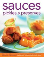 Sauces, Pickles & Preserves : More Than 400 Sauces, Salsas, Dips, Dressings, Jams, Jellies, Pickles, Preserves and Chutneys - Christine France