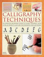 Calligraphy Techniques : An Essential Beginner's Guide to Classic Alphabets, with Over 40 Projects and 400 Photographs and Artworks - Mary Noble