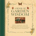A Book of Garden Wisdom : Organic Gardening Hints, Tips and Folklore from Yesteryear, from Companion Planting to Compost - Jenny Hendy