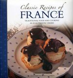 Classic Recipes of France : The Best Traditional Food and Cooking in 25 Authentic Dishes - Carole Clements