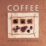 Coffee : A Book of Recipes - Helen Sudell