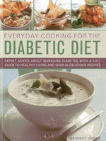 Everyday Cooking for the Diabetic Diet : Expert Advice About Managing Diabetes, with a Full Guide to Healthy Living and Over 80 Delicious Recipes - Bridget Jones