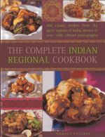 The Complete Indian Regional Cookbook : 300 Classic Recipes from the Great Regions of India - Mridula Baljekar