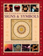 The Illustrated Sourcebook of Signs & Symbols : A Fascinating Directory of More Than 1200 Visual Images, with an Expert Analysis of Their History and Meaning - Mark O'Connell