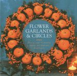 Flower Garlands & Circles : How to Create 30 Stunning Displays with Fresh and Dried Flowers - Fiona Eaton