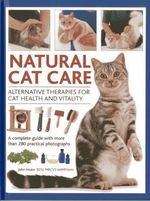 Natural Cat Care : Alternative Therapies for Cat Health and Vitality - John Hoare