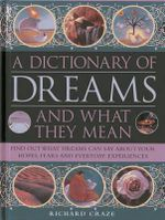 A Dictionary of Dreams and What They Mean : Find Out What Dreams Can Say About Your Hopes, Fears and Everyday Experiences - Richard Craze