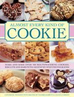 Almost Every Kind of Cookie : Make and Bake Over 100 Mouthwatering Cookies, Biscuits and Bars with 450 Step-by-step Photographs - Catherine Atkinson