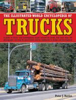 The Illustrated World Encyclopedia of Trucks : A Guide to Classic and Contemporary Trucks Around the World, with More Than 700 Photographs Covering the Great Makes and the Landmarks in Design and Development - Peter J. Davies