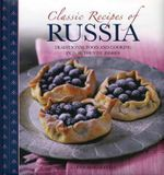 Classic Recipes of Russia : Traditional Food and Cooking in 25 Authentic Dishes - Elena Makhonko