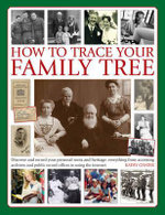 How to Trace Your Family Tree : Discover and Record Your Personal Roots and Heritage: Everything from Accessing Archives and Public Record Offices to Using the Internet - Kathy Chater