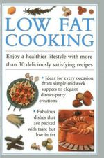 Low Fat Cooking : Enjoy a Healthier Lifestyle with More Than 30 Deliciously Satisfying Recipes