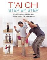 T'ai Chi Step by Step : A Fully Illustrated Teaching Plan, Shown in Over 250 Photographs - Andrew Popovic