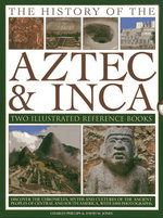 The History of the Atzec & Inca: Two Illustrated Reference Books : Discover the History, Myths and Cultures of the Ancient Peoples of Central and South America, with 1000 Photographs - Charles Phillips