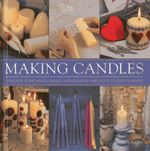 Making Candles : Ideas for Home-made Candles and Creative Displays in 130 Photographs - Gloria Nicol