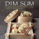 Dim Sum : Dumplings, Parcels and Other Delectable Chinese Snacks in 25 Authentic Recipes - Terry Tan