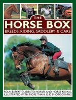 The Horse Box: Breeds, Riding, Saddlery & Care : Four Expert Guides to Horses and Horse Riding, Illustrated with More Than 1530 Photographs - Judith Draper