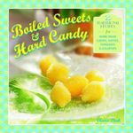 Boiled Sweets & Hard Candy : 20 Traditional Recipes for Home-made Chews, Taffies, Fondants & Lollipops - Claire Ptak