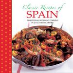 Classic Recipes of Spain : Traditional Food and Cooking in 25 Authentic Dishes - Pepita Aris